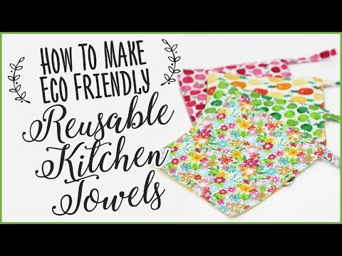 Eco Friendly Kitchen Towels – How To Make Reusable Towels