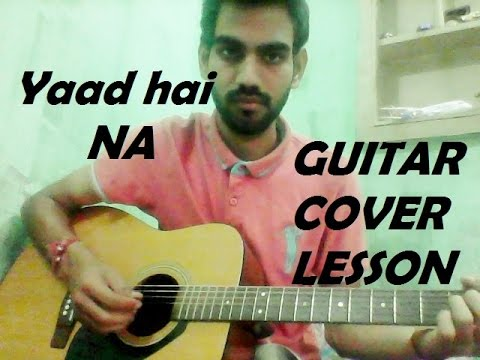 Yaad Hai Na - COMPLETE GUITAR COVER LESSON...