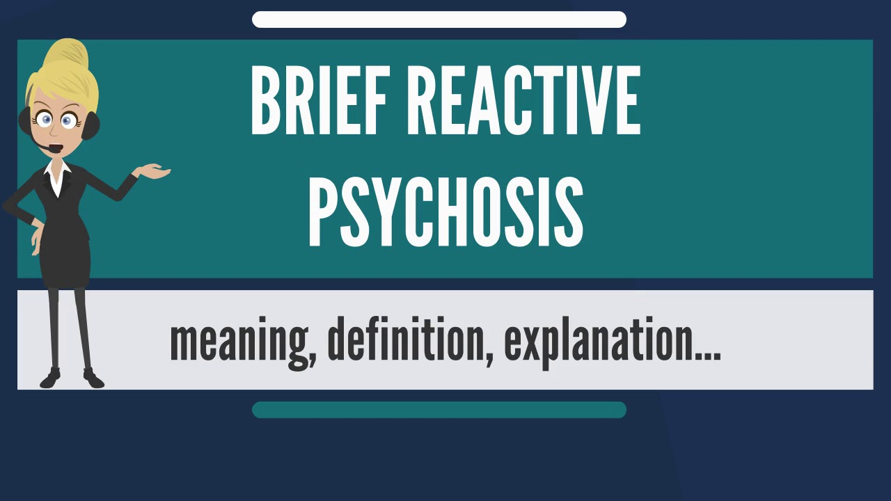 what is brief reactive psychosis? what does brief reactive psychosis
