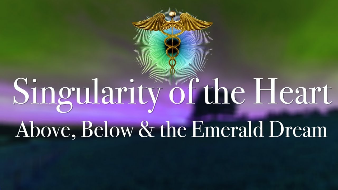 Singularity of the Heart: Above, Below & the Emerald Dream