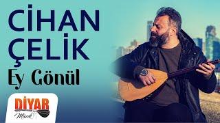 Cihan Çelik - Ey Gönül (Official Audio)