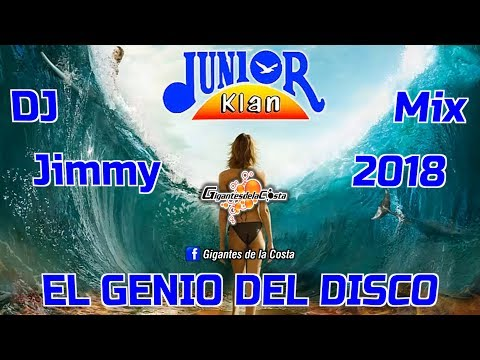Junior Klan Mix 2018 - DJ Jimmy El Genio Del Disco ( Gigantes De La Costa )