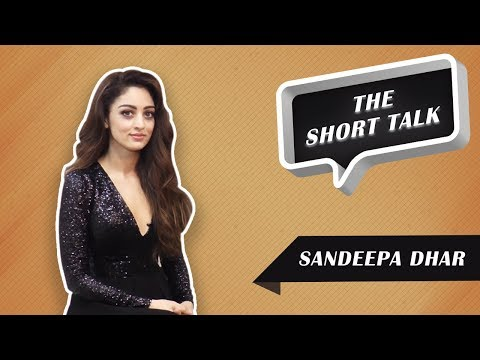 Short Talk - The Kind Of Films Sandeepa Dhar Believes In Doing