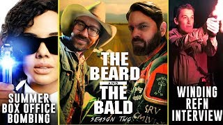 The Beard & The Bald - Summer Movie Bombs, Nicolas Winding Refn Interview & more!