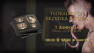 Floral Bugs - [07/14] - Korozja | prod. Ill Fortune