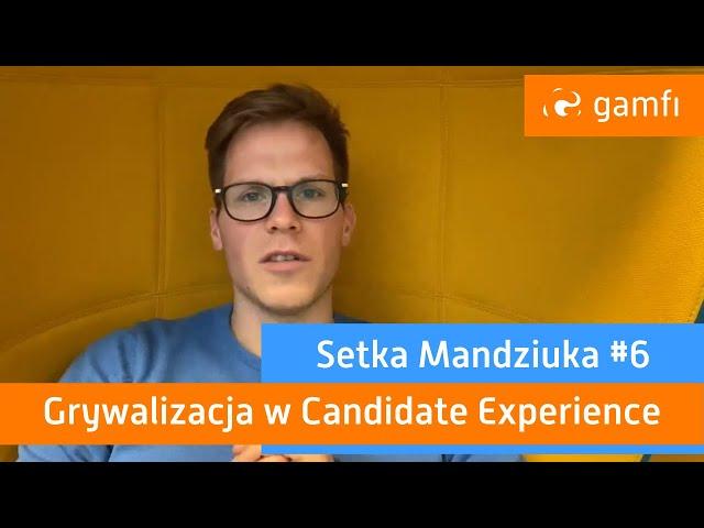 Setka Mandziuka #6 (Gamfi): Grywalizacja w Candidate Experience
