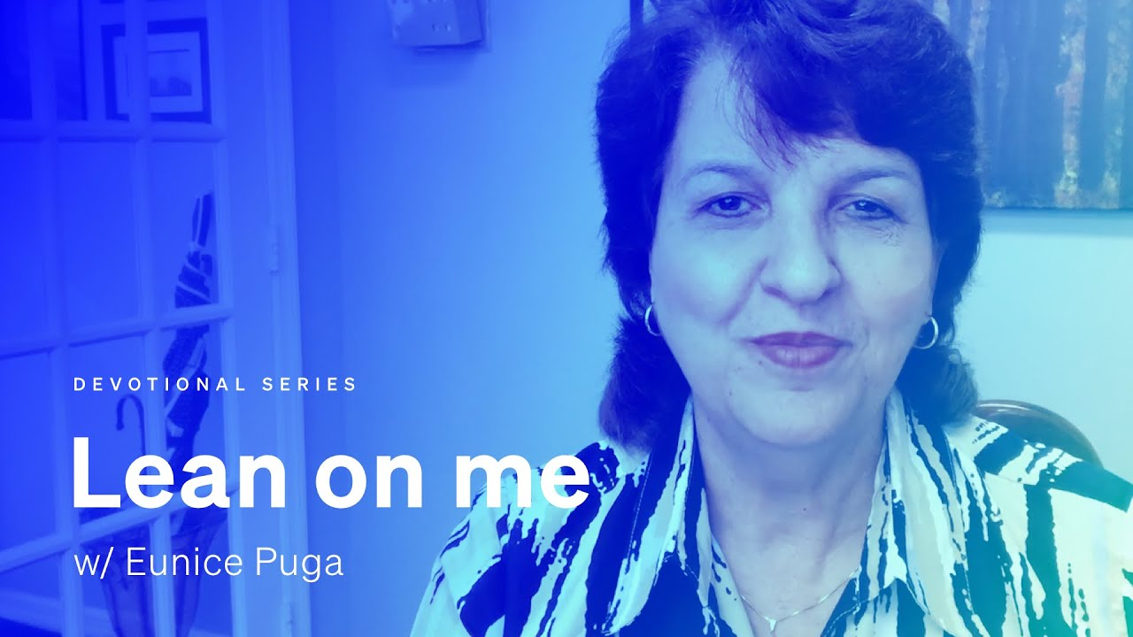 A devotional : 'Lean on me' w/ Eunice Puga