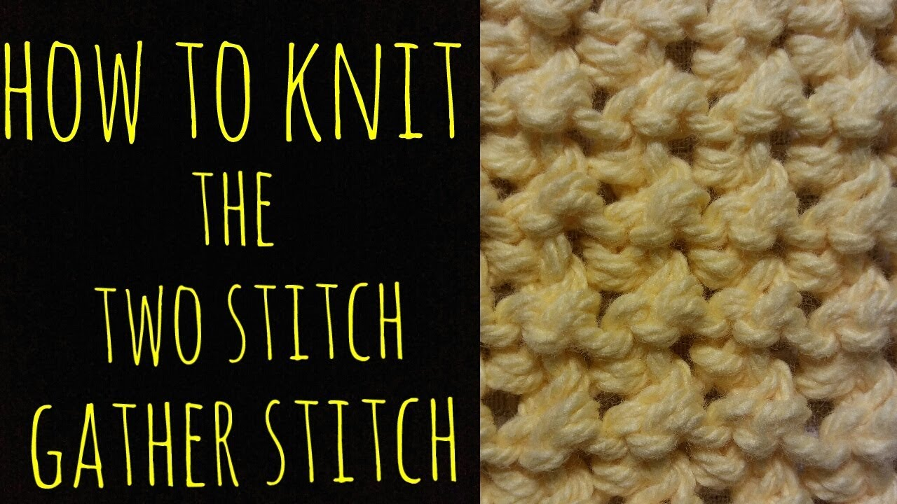 Knitting Gathered Stitches : How to Knit the Two Stitch Gather Stitch - Beginner Friendly - YouTube