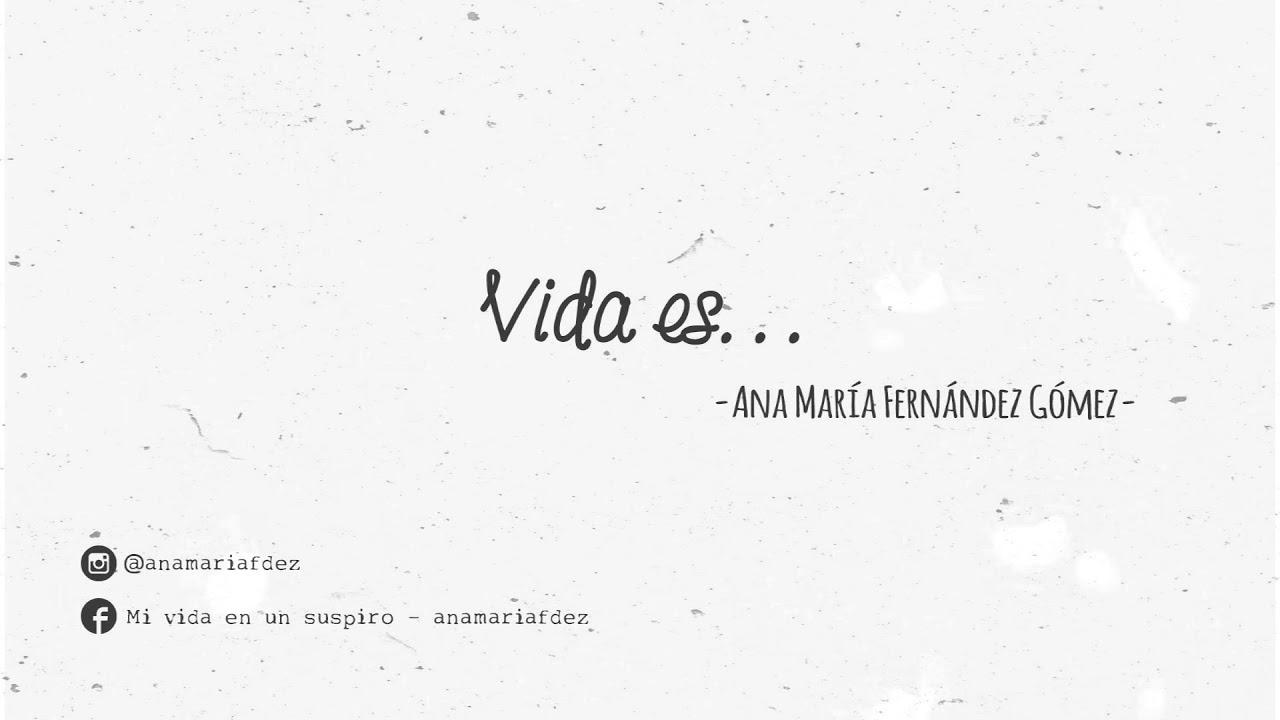 Vida es... – por Ana María Fernández Gómez