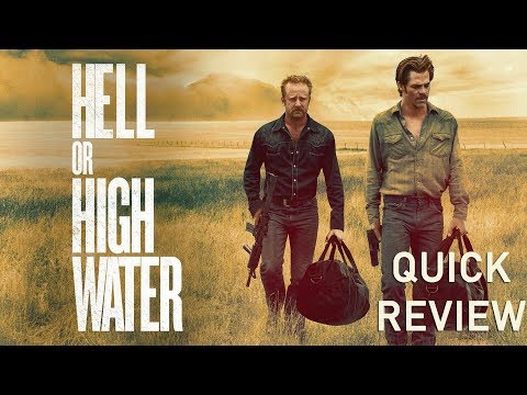 HELL OR HIGH WATER (2016) - Quick Review