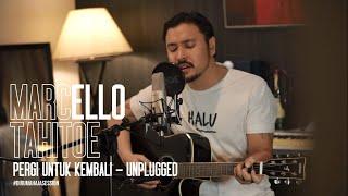 Marcello Tahitoe - Pergi Untuk Kembali | UNPLUGGED