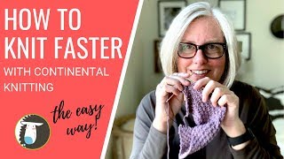 Continental Knitting | How to Knit Faster & Improve Tension