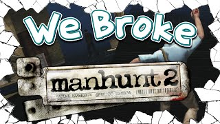 We Broke: Manhunt 2