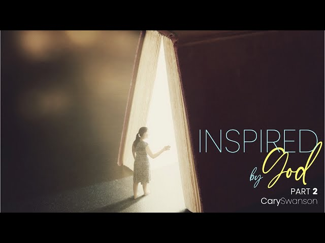 Inspired by God part 2 - Cary Swanson - 09/20/20