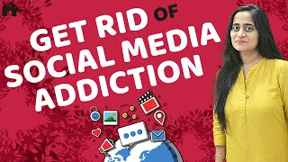 Easy Tips to get Rid of Social Media Addiction