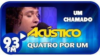 Quatro Por Um - UM CHAMADO - Acústico 93 - AO VIVO - Abril de 2014