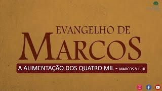 A ALIMENTAÇÃO DOS QUATRO MIL. Pr Marcello Gomes (MARCOS 8.1-10)