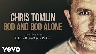 Chris Tomlin - God And God Alone (Audio)