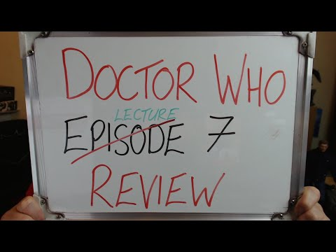 Doctor Who LECTURE 7 REVIEW!!