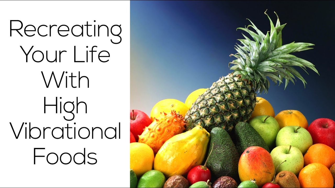 Recreating Your Life With High Vibrational Foods + The