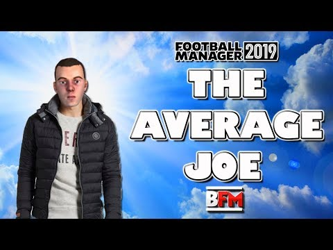 FM19 - The Average Joe - Player Experiment - Football Manager 2019