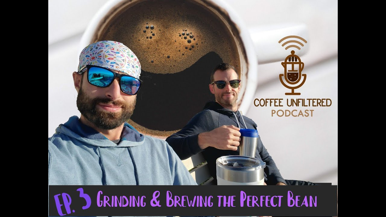Coffee Unfiltered Episode 3 - Grinding and Brewing the Perfect Bean