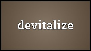 Devitalize Meaning