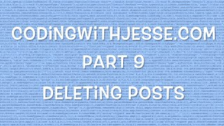 Deleting Posts - #9 - CodingWithJesse.com