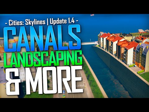 Cities: Skylines - Update 1.4 | Canals, Landscaping, & More!