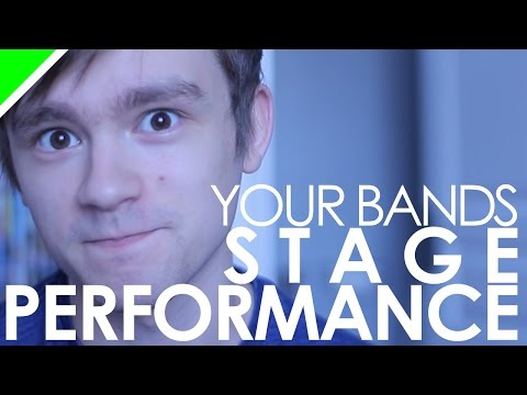 YOUR BANDS STAGE PERFORMACE