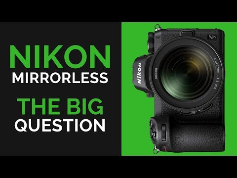Nikon Z6 & Z7 MIRRORLESS - The BIG QUESTION! (It all HINGES on THIS)