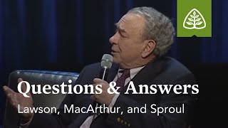 Lawson, MacArthur, and Sproul: Questions & Answers