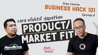 Cara Efektif Dapatkan Product/Market Fit   Business Hack Course Eps 9