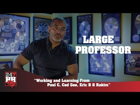 Large Professor - Working and Learning From Paul C, Ced Gee, Eric B & Rakim (247HH Exclusive)