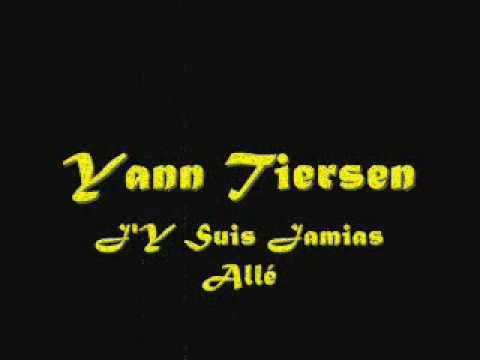 Yann Tiersen ~ J'Y Suis Jamais Allé