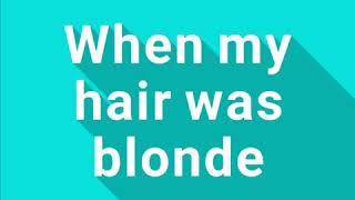 When my hair was blonde