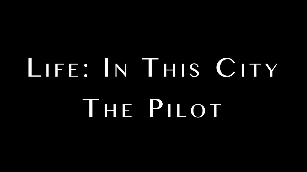 Life: In This City Pilot (Part 1)