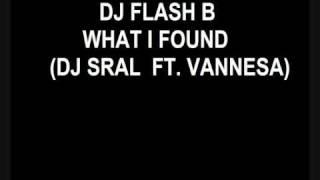 Gambar cover DJ FLASH B - WHAT I FOUND (DJ SRAL FT  VANNESA)