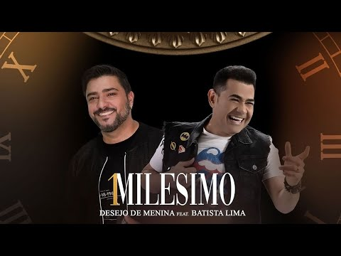 Desejo de menina – 1 Milésimo ft. Batista Lima