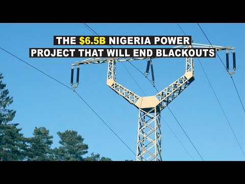 The $6.5b Nigeria Electric Power Project That Will Boost The Economy & Eliminate Blackouts