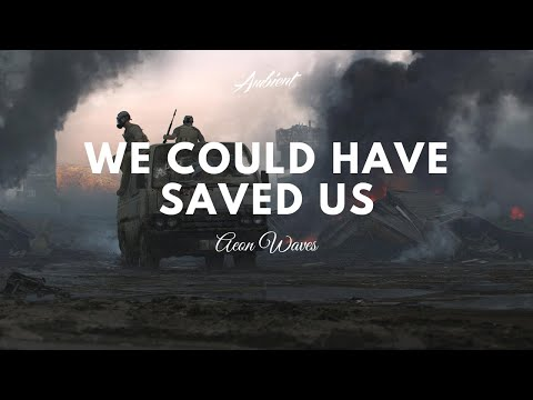 Aeon Waves - We Could Have Saved Us