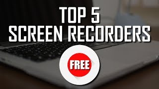 Top 5 Best Free Screen Recorders (2018)