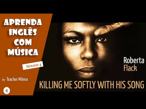 Killing Me Softly With His Song  - EDIÇÃO da aula ao vivo - Aprenda Inglês com música