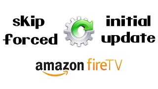 How To Skip Forced Amazon Fire TV Update During Initial Setup (2017) Easy
