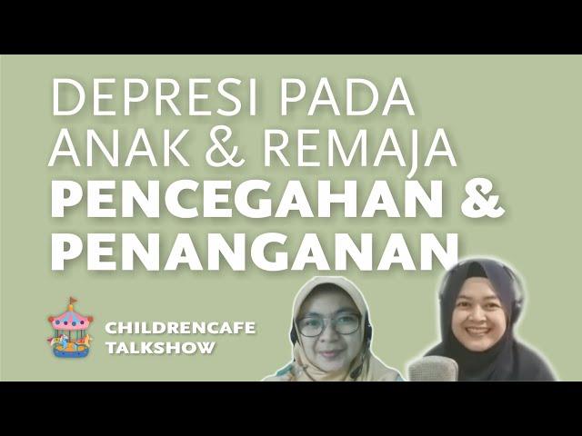 Depresi Pada Anak dan Remaja II - Pencegahan dan Penanganan #childrencafetalkshow