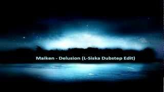 Maiken - Delusion (L-Siska Dubstep Edit)