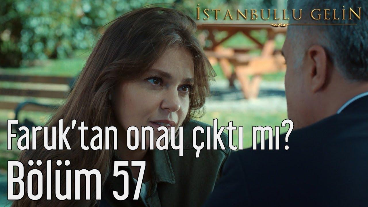 İstanbullu Gelin 57. Bölüm - Faruk'tan Onay Çıktı mı?