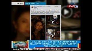 BP: Ma. Isabel Lopez, iginiit sa LTO na naiihi siya kaya kinailangan niyang pasukin ang ASEAN lane