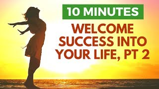 I Welcome Success Into My Life, Part 2 | Morning Affirmations, Listen Daily