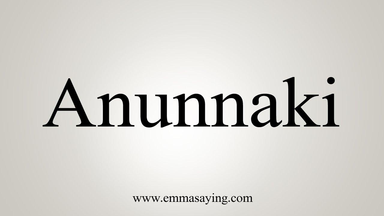 How To Say Anunnaki - YouTube